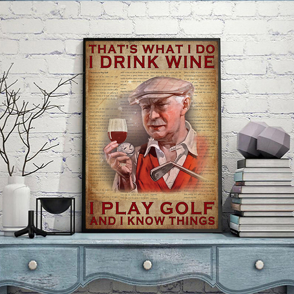 That's what I do I drink wine I play golf and I know things poster