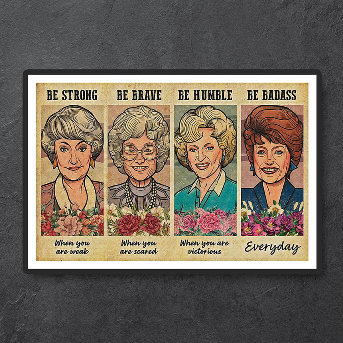 The Golden Girls be strong be brave be humble be badass poster A1