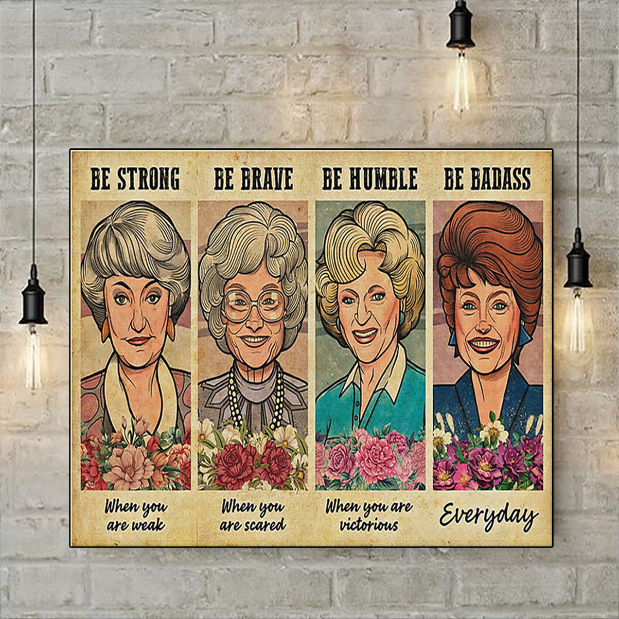 The Golden Girls be strong be brave be humble be badass poster A3