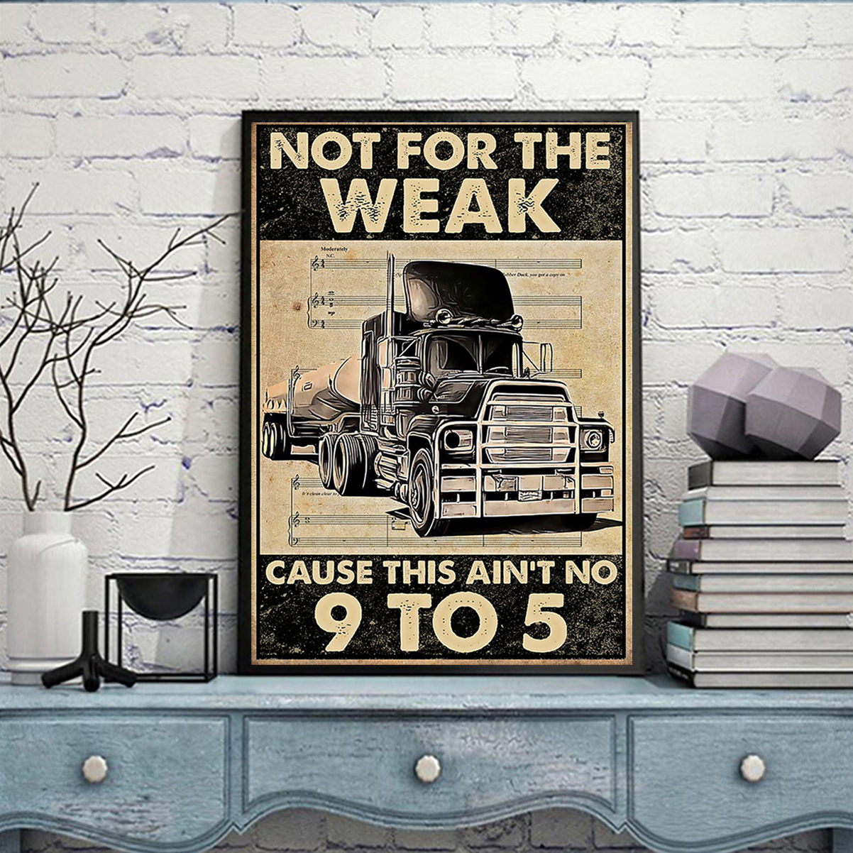 Trucker not for the weak cause this ain't 9 to 5 poster A3