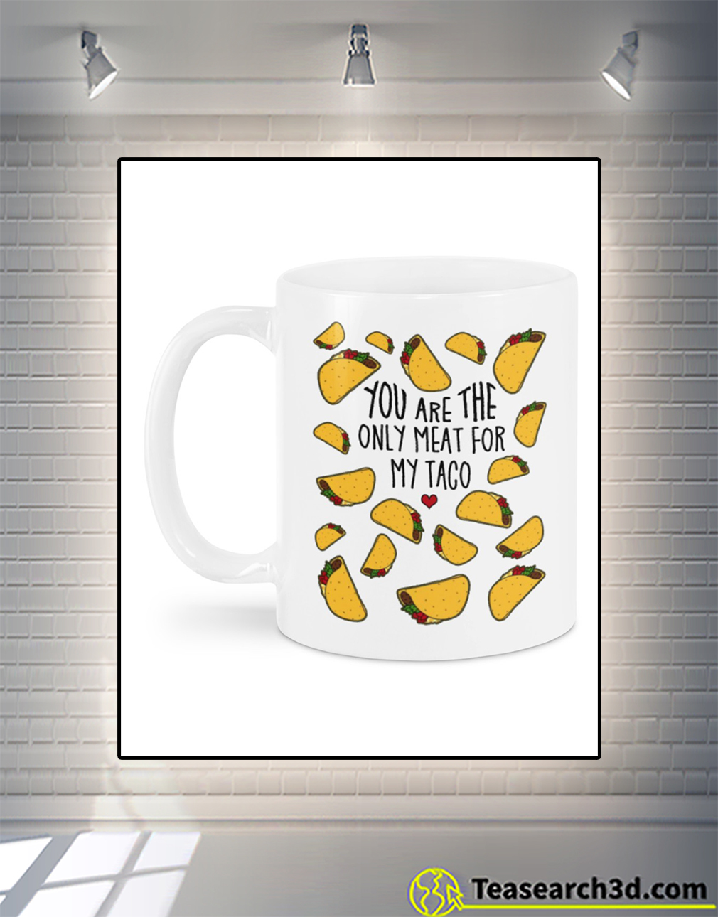 You are the only meat for my taco mug back