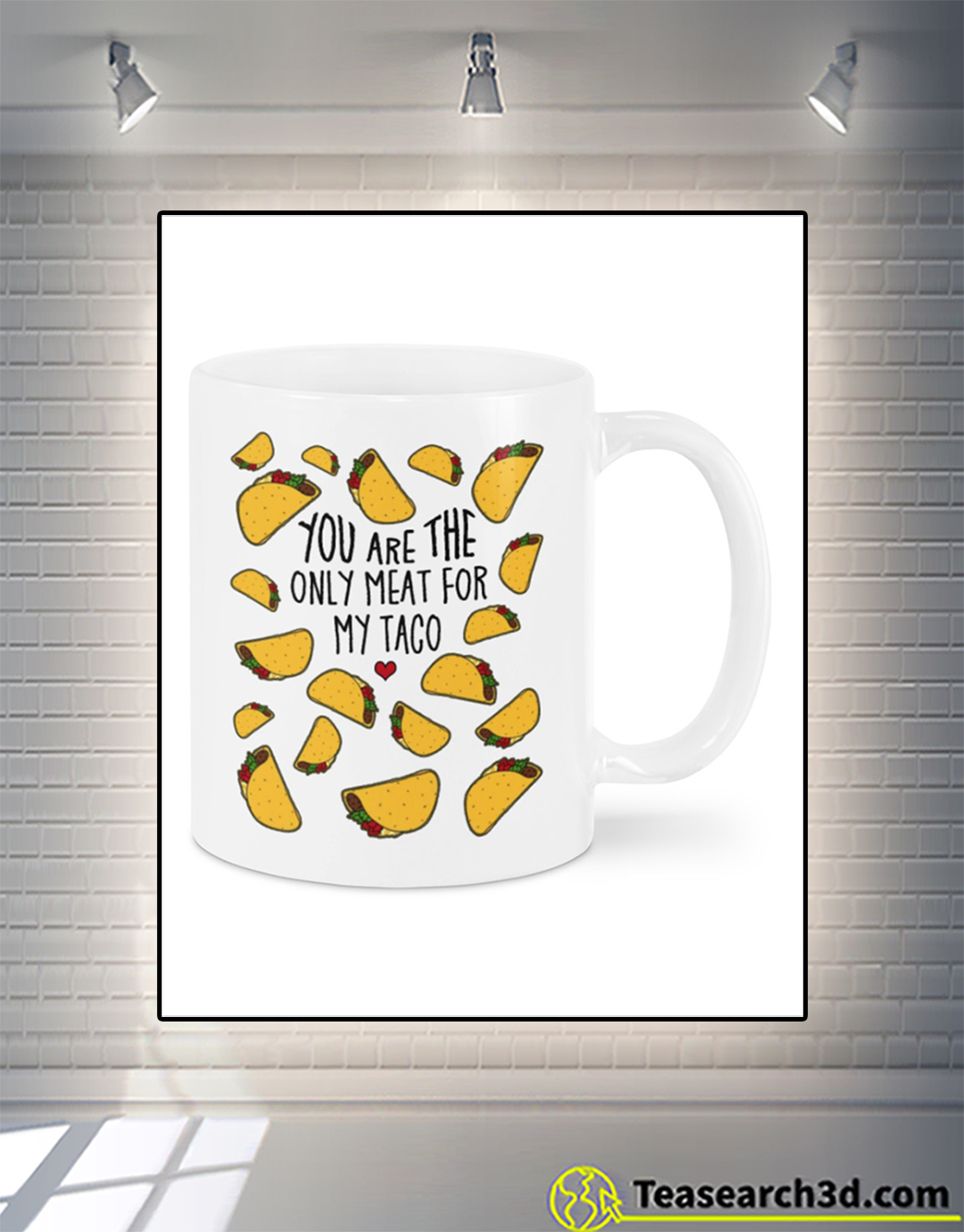 You are the only meat for my taco mug front
