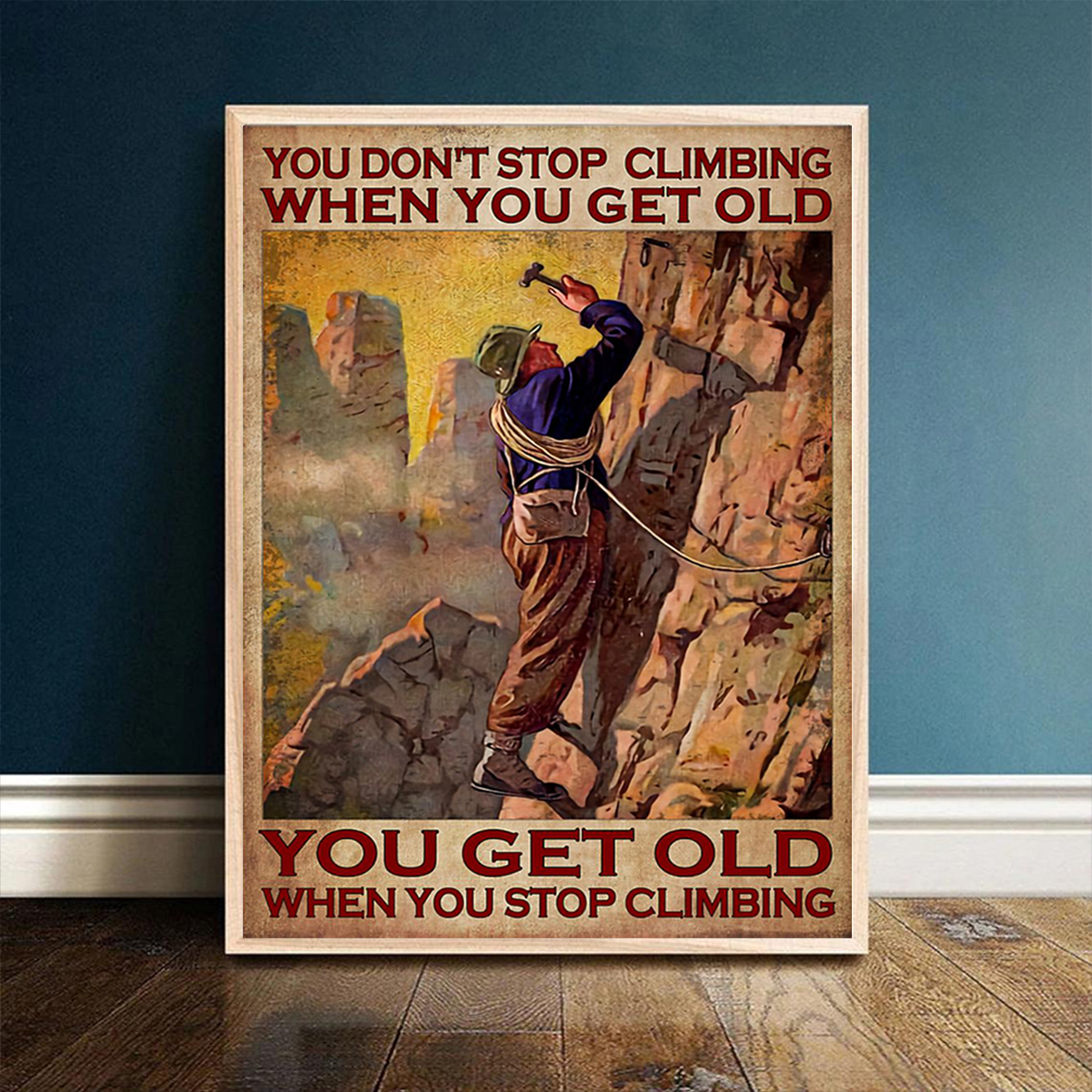 You don't stop climbing when you get old you get old when you stop climbing poster A1