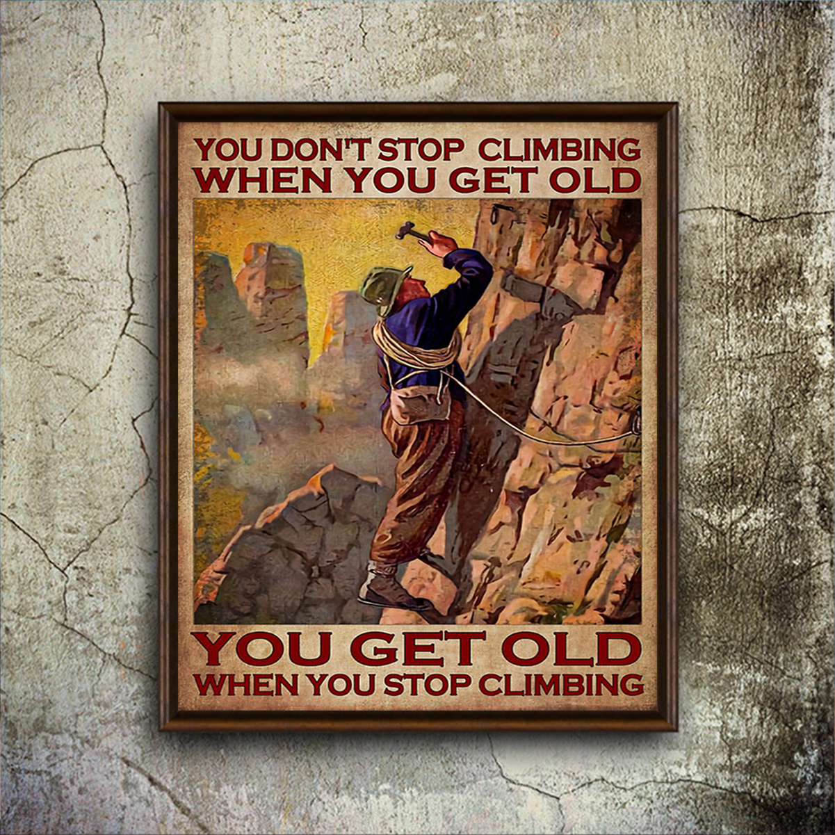 You don't stop climbing when you get old you get old when you stop climbing poster A2