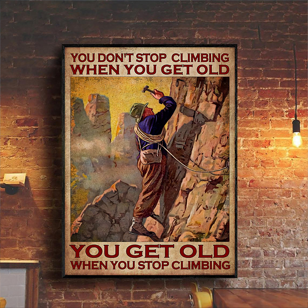 You don't stop climbing when you get old you get old when you stop climbing poster A3
