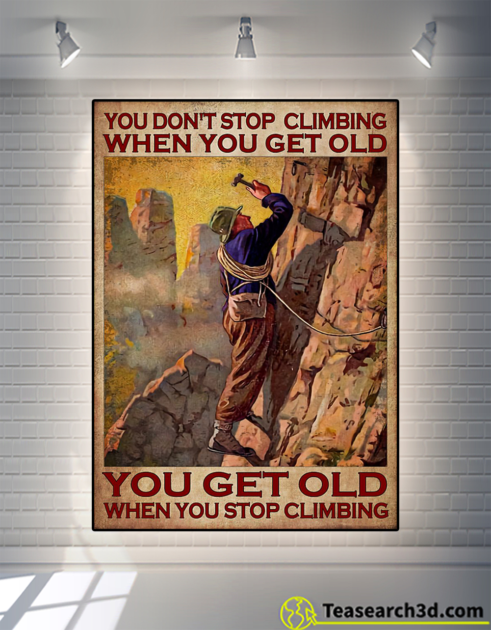 You don't stop climbing when you get old you get old when you stop climbing poster