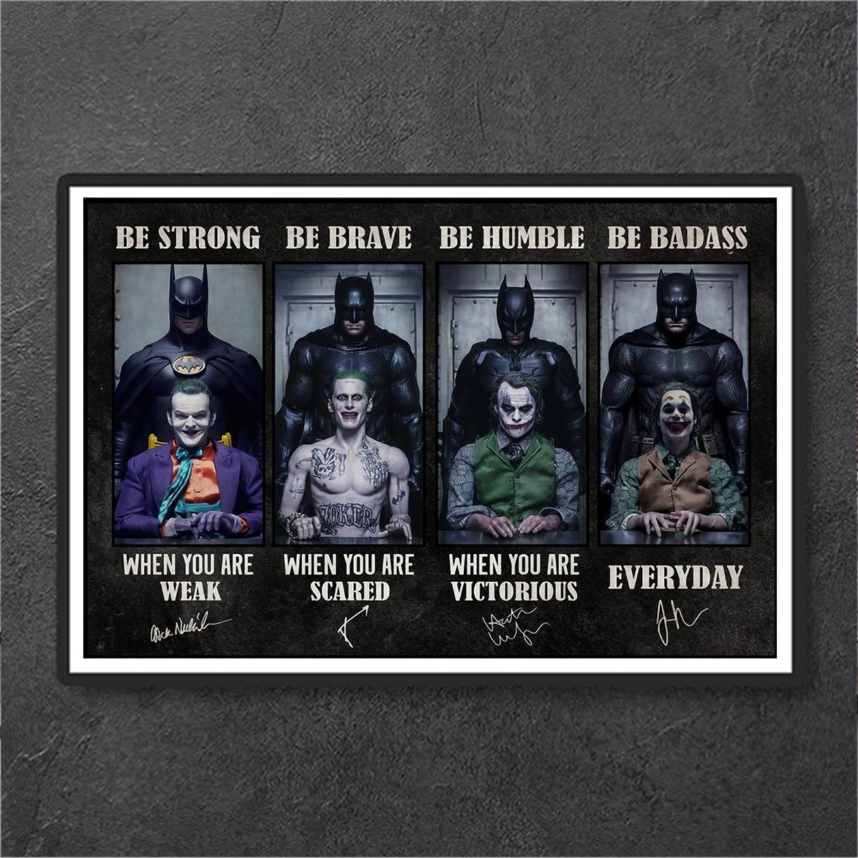 Batman joker be strong be brave be humble be badass poster A1