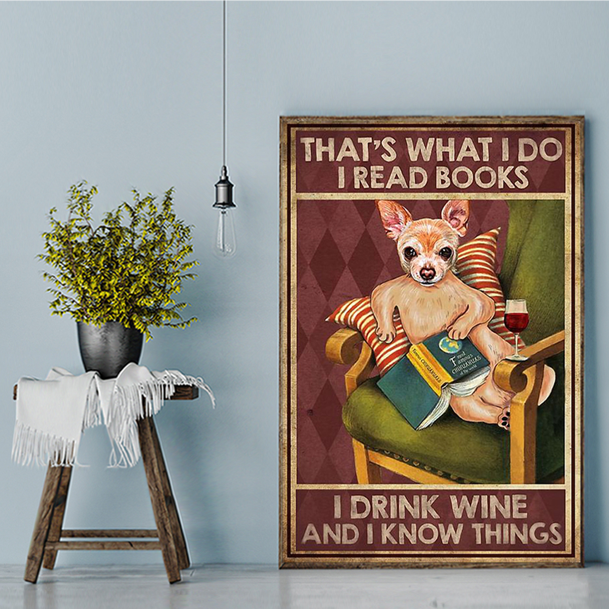 Chihuahua that's what I do I read books I drink wine and I know things canvas large