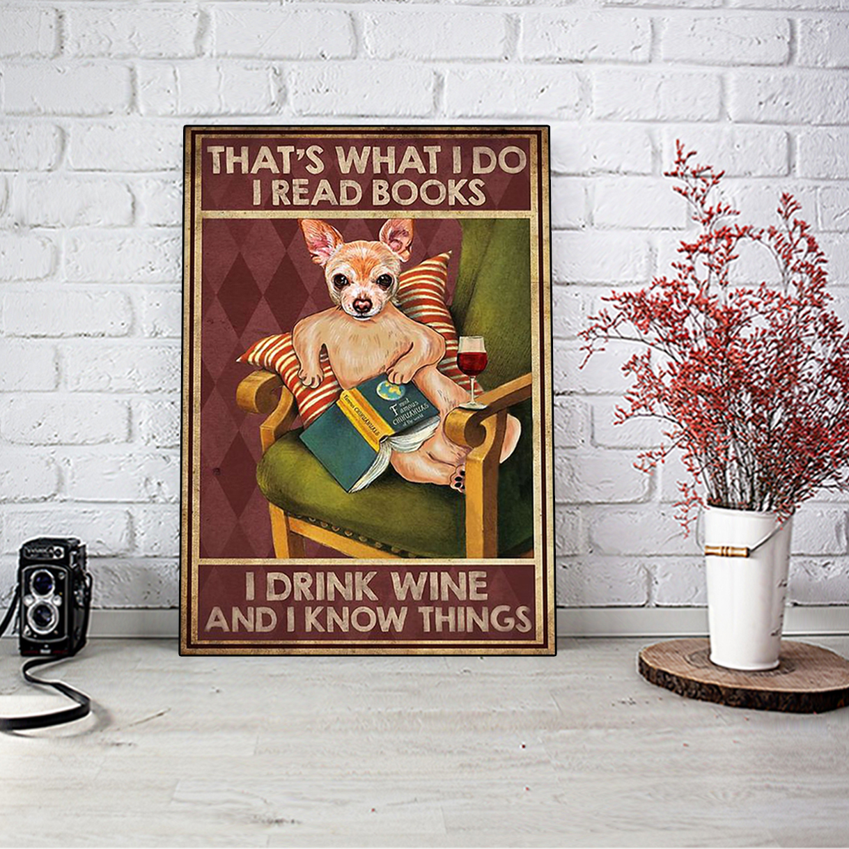 Chihuahua that's what I do I read books I drink wine and I know things canvas medium