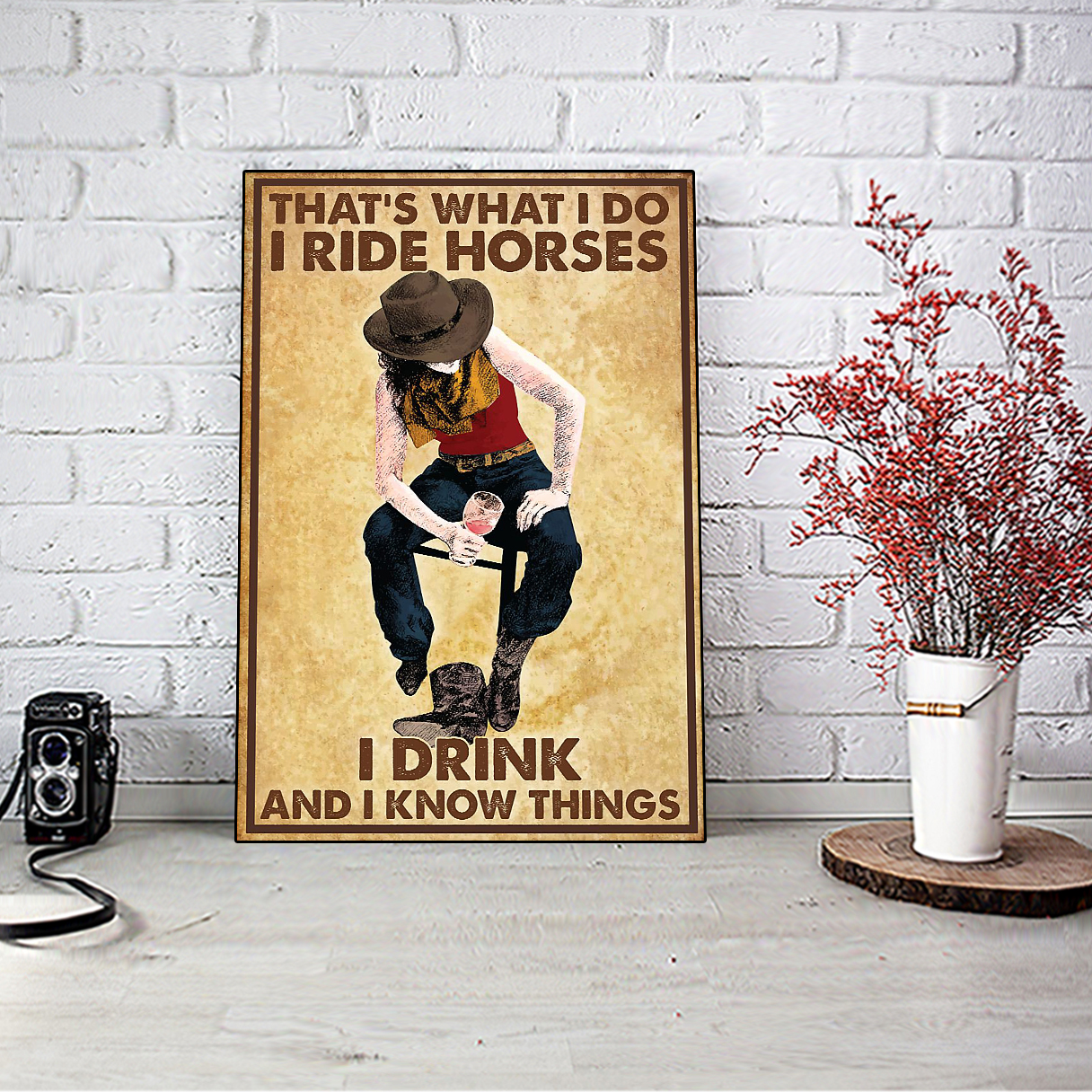 Cowgirl that's what I do I ride horses I drink and I know things poster A3