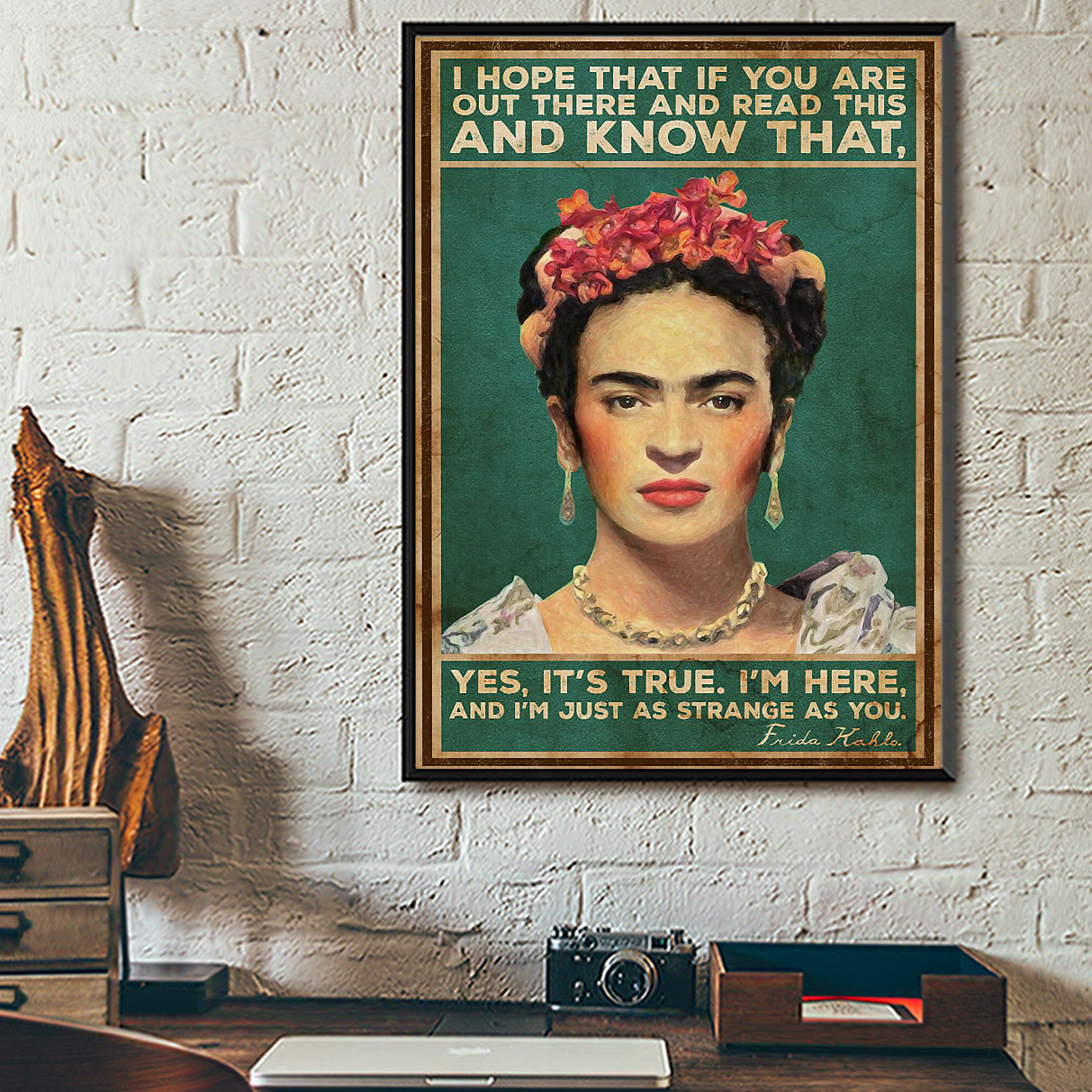 Frida kahlo I hope that if you are out there and read this and know that poster A1