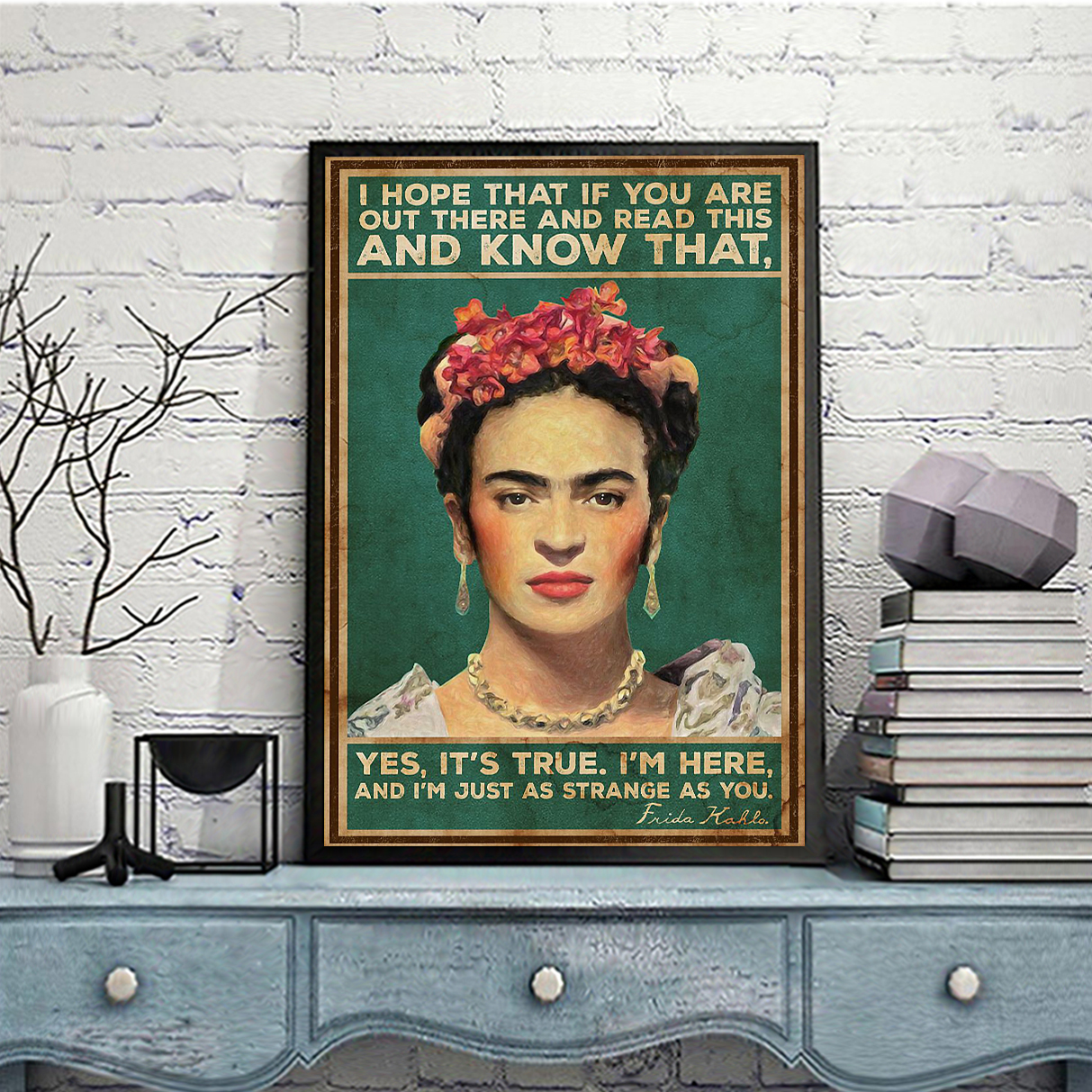 Frida kahlo I hope that if you are out there and read this and know that poster A2