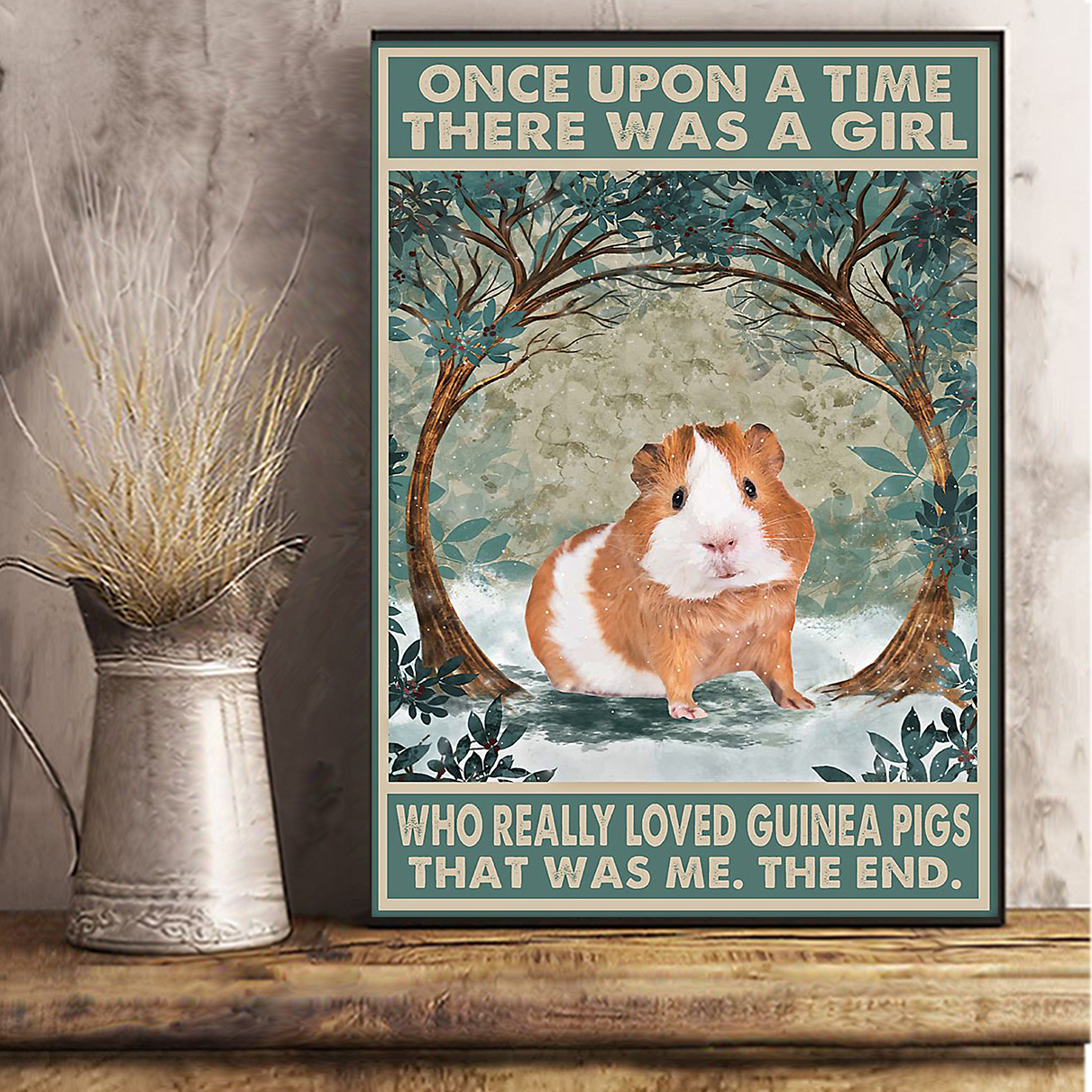 Guinea Pig once upon a time there was a girl who really loved guinea pigs poster A1