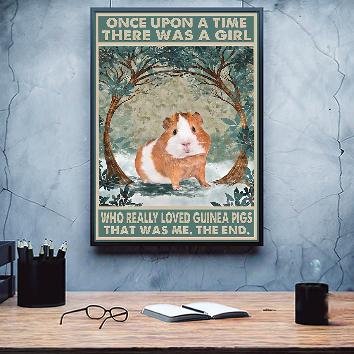 Guinea Pig once upon a time there was a girl who really loved guinea pigs poster A2