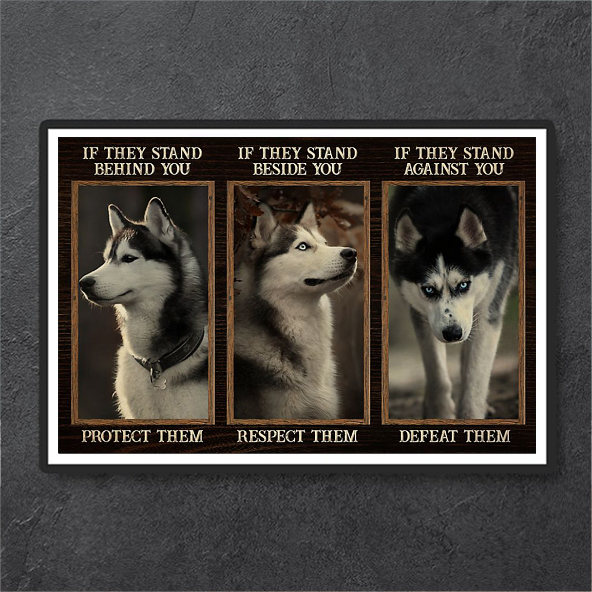 Husky if they stand behind you protect them poster A3