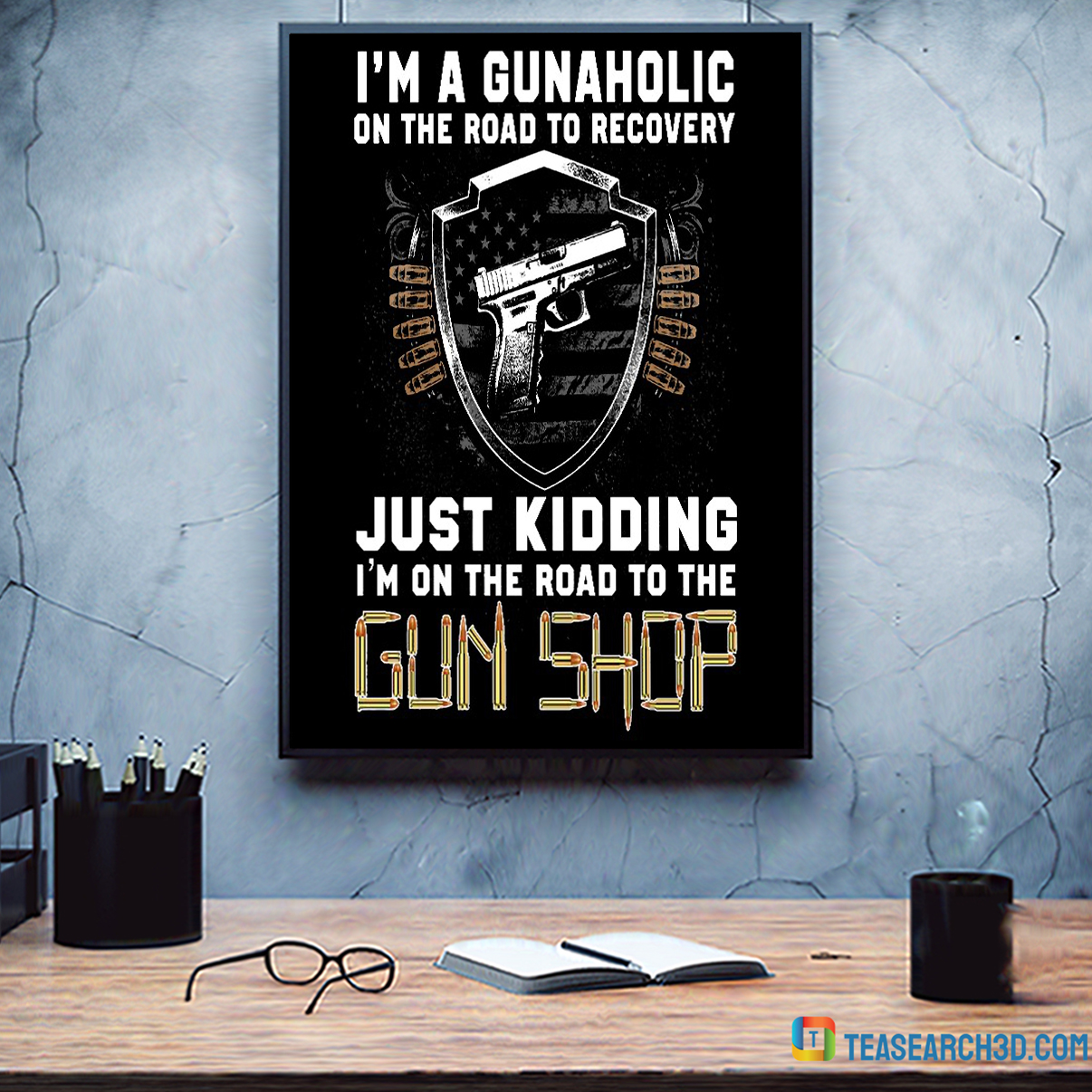 I'm a gunaholic on the road to recovery poster A3