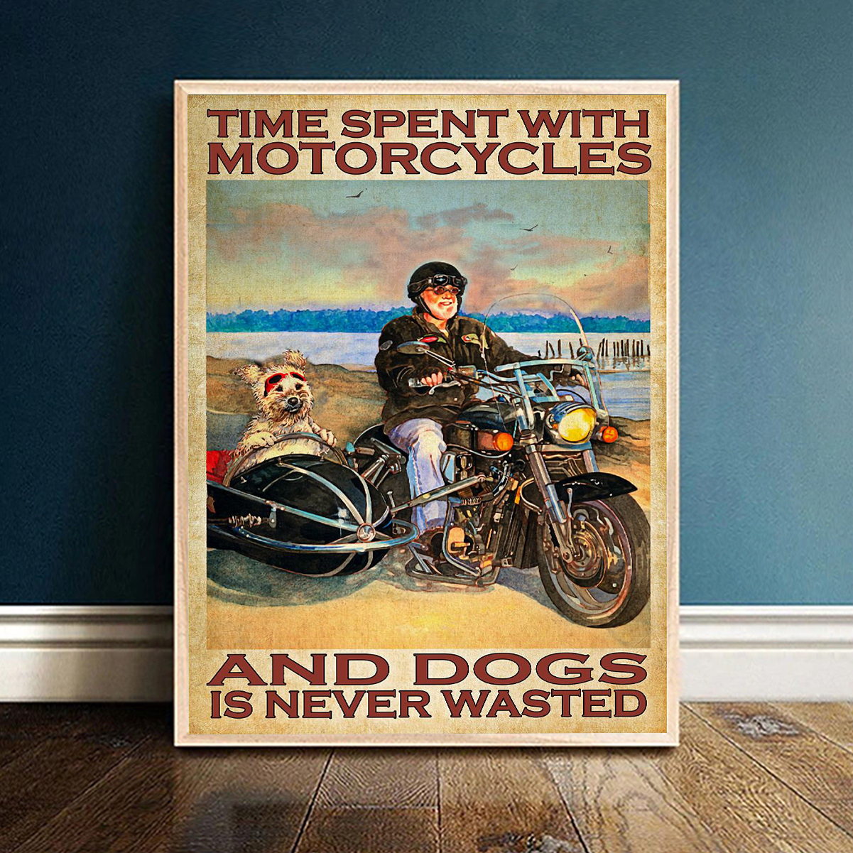 Time spent with motorcycles and dogs is never wasted poster A1