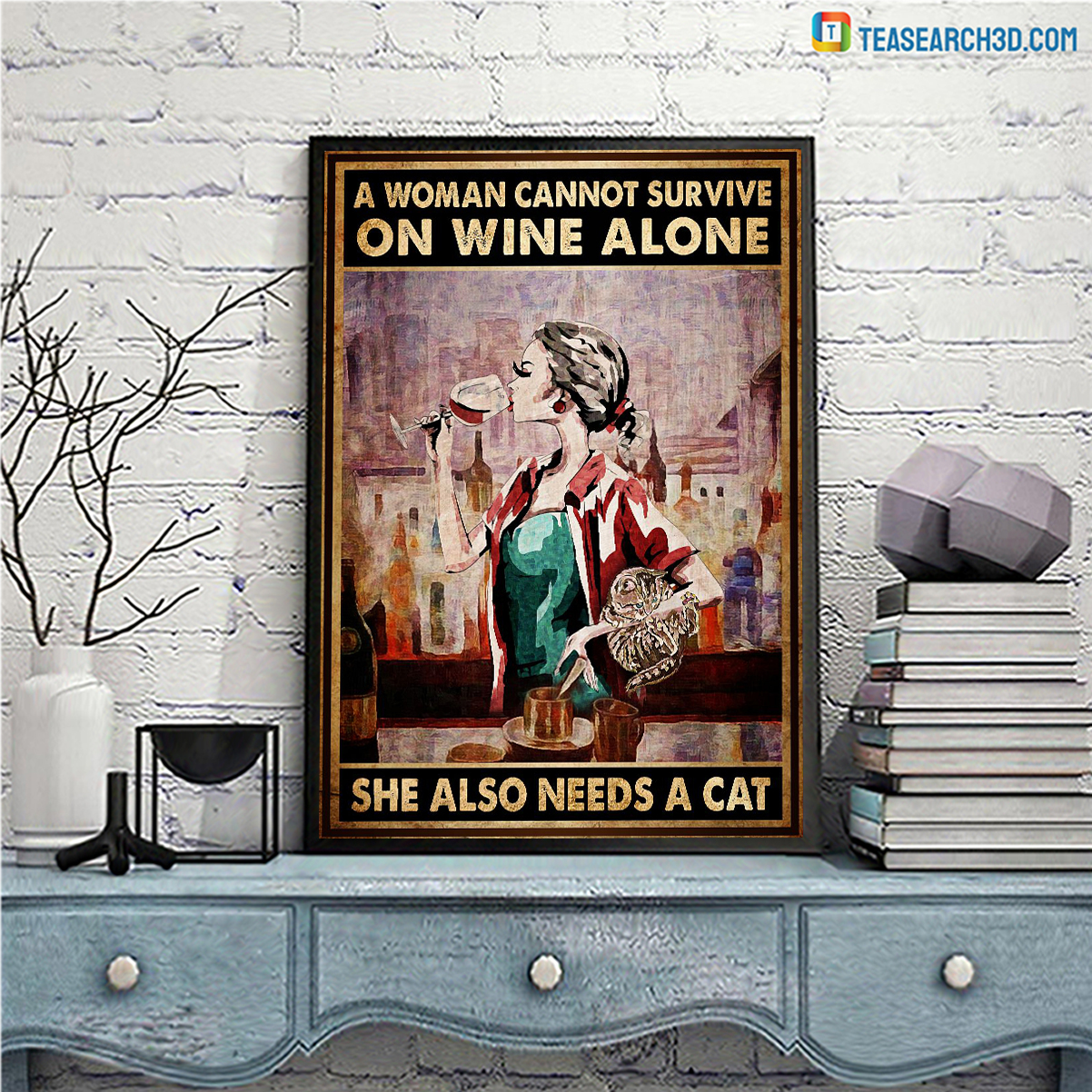 A woman cannot survive on wine alone she also needs a cat poster A2
