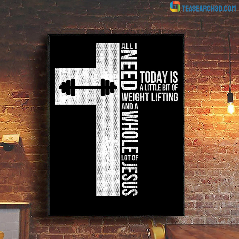 All I need today is a little bit of weight lifting and a whole lot of Jesus poster A1