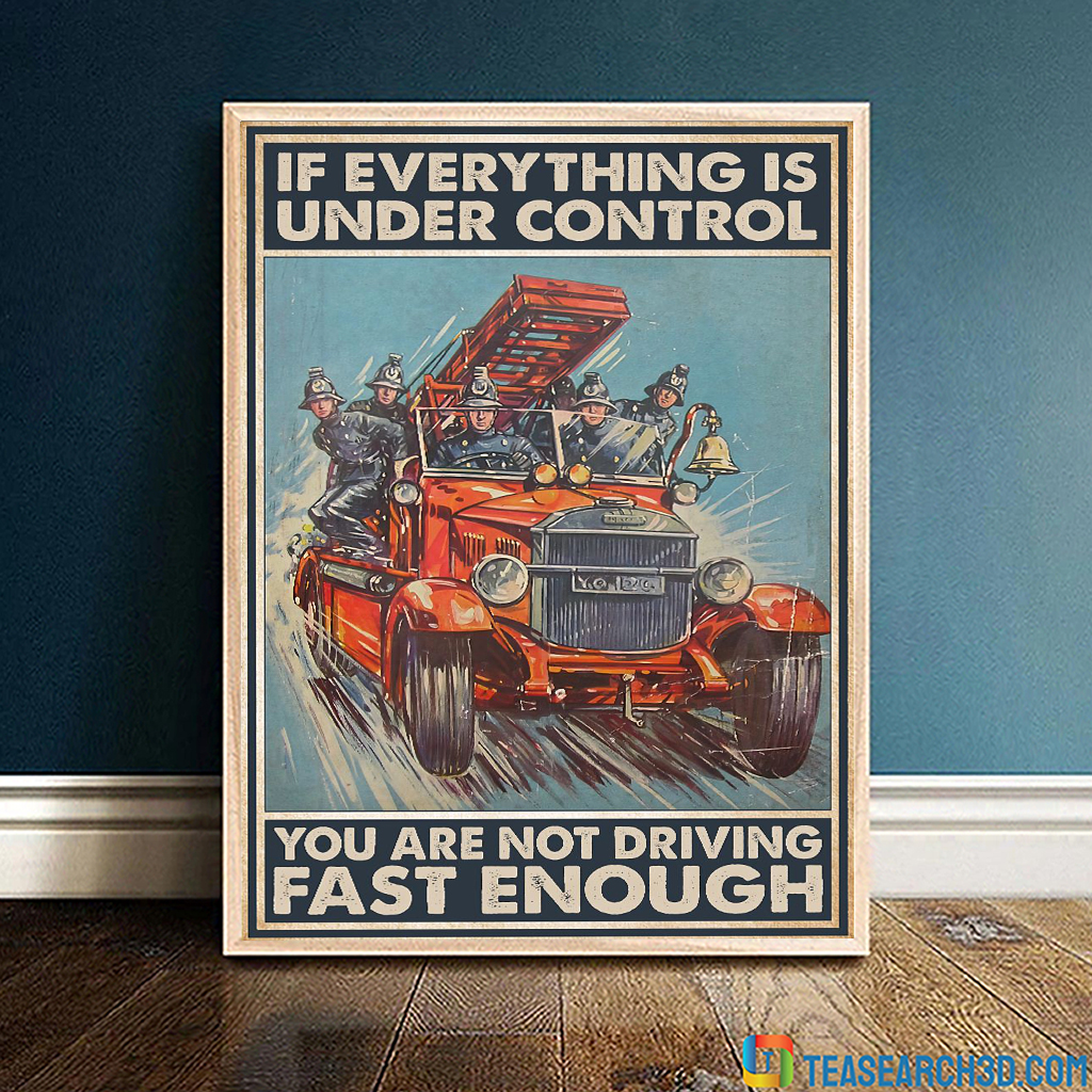Firefighter if everything is under control poster