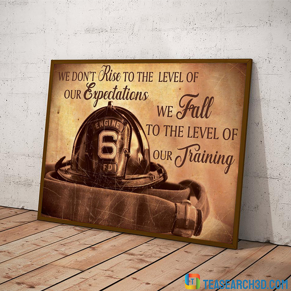 Firefighter we don't rise to the level of our expectations poster