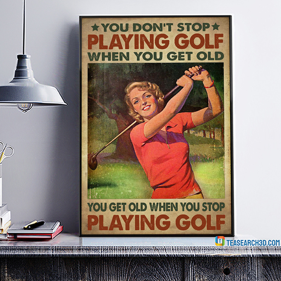 Girl you don't stop playing golf when you get old poster A1