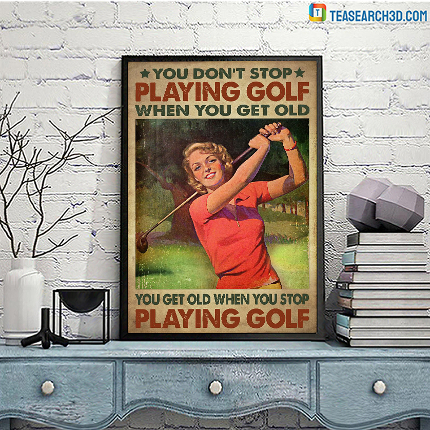 Girl you don't stop playing golf when you get old poster