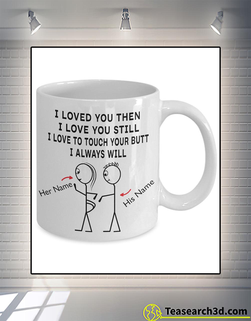 I love you then I love you still personalized custom name mug 11oz
