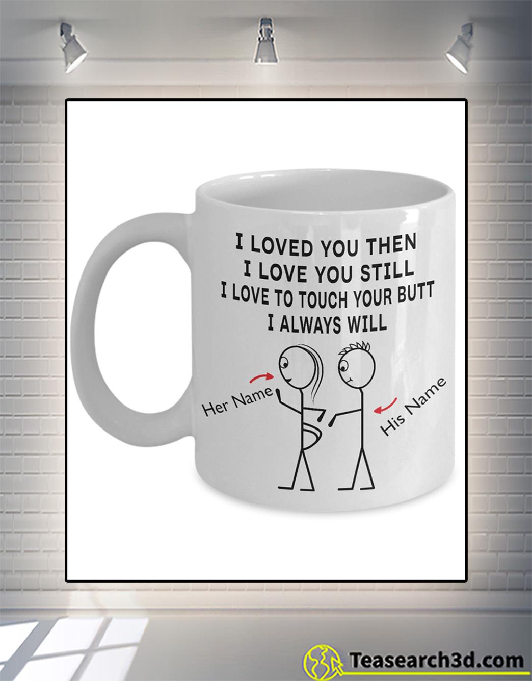 I love you then I love you still personalized custom name mug 15oz