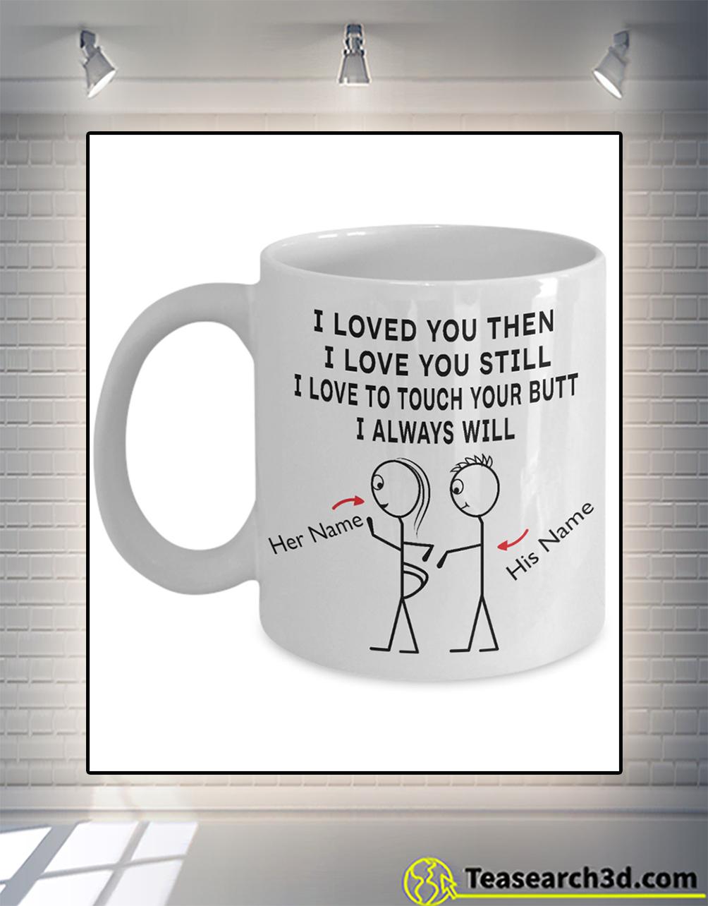 I love you then I love you still personalized custom name mug