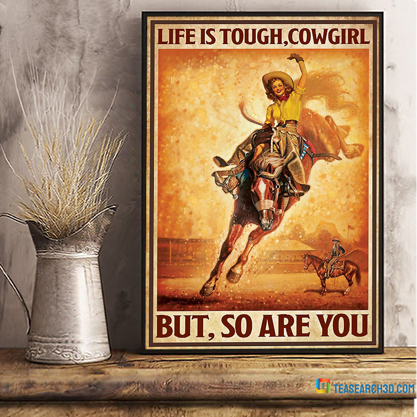 Life is tough cowgirl but so are you poster A1
