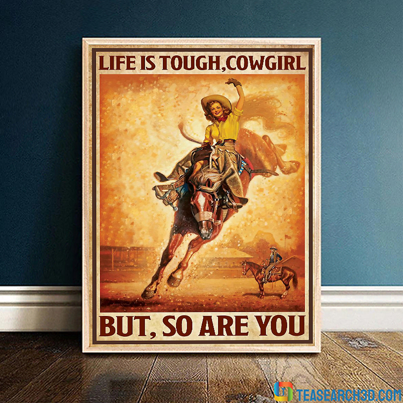 Life is tough cowgirl but so are you poster A3