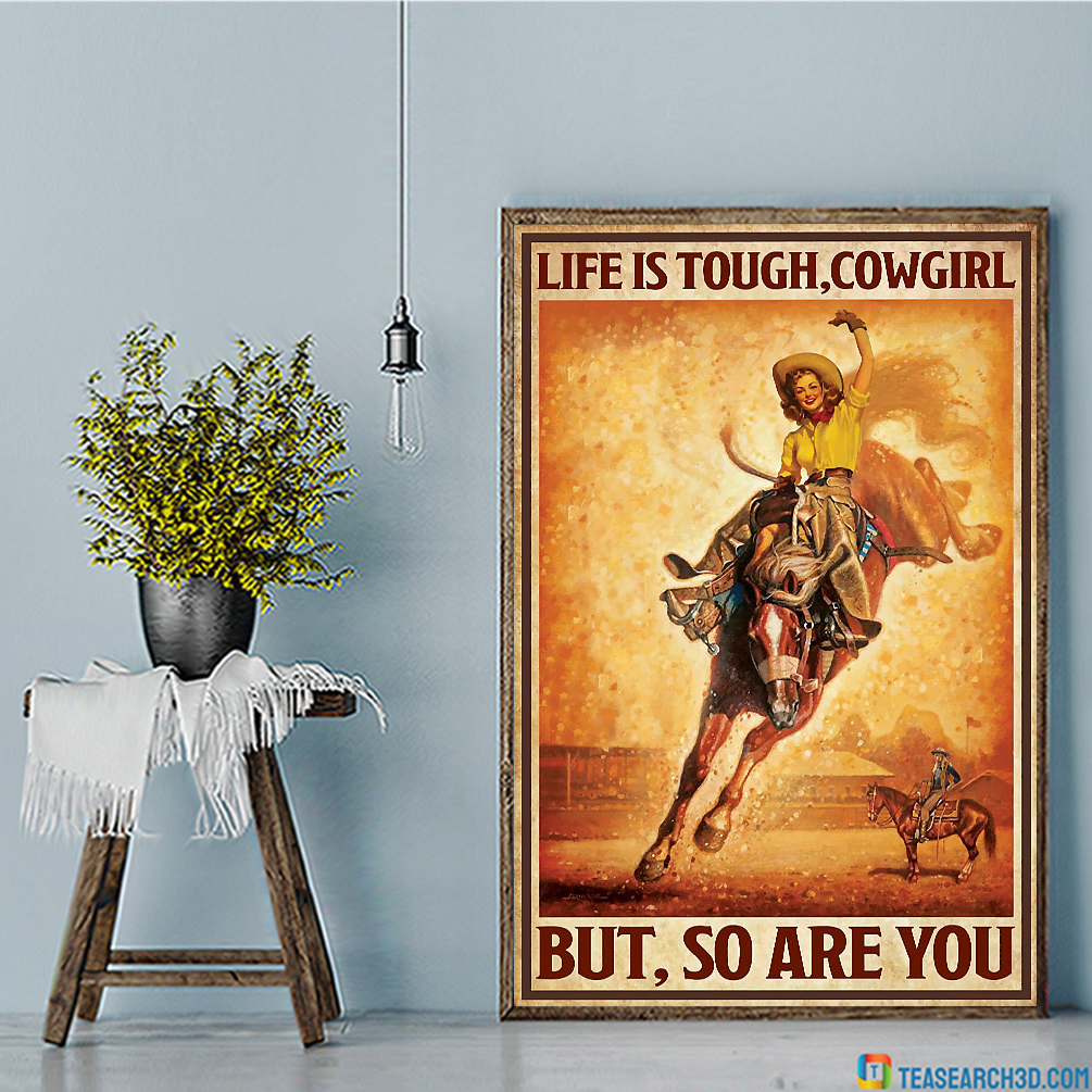 Life is tough cowgirl but so are you poster