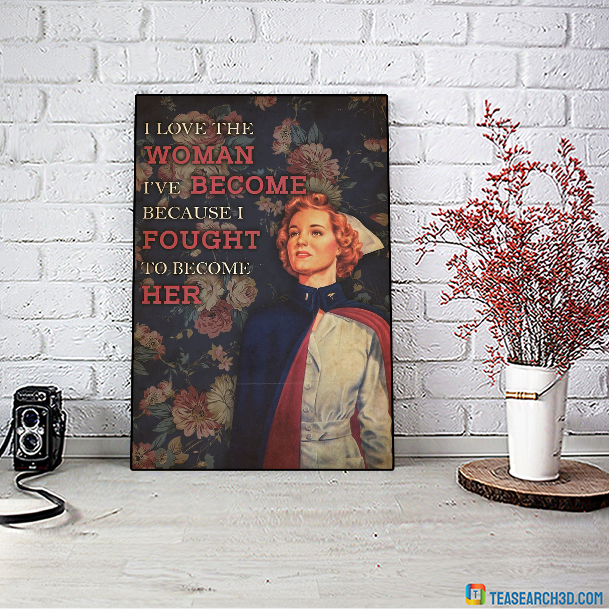 Nurse flower I love the woman I've become poster A4