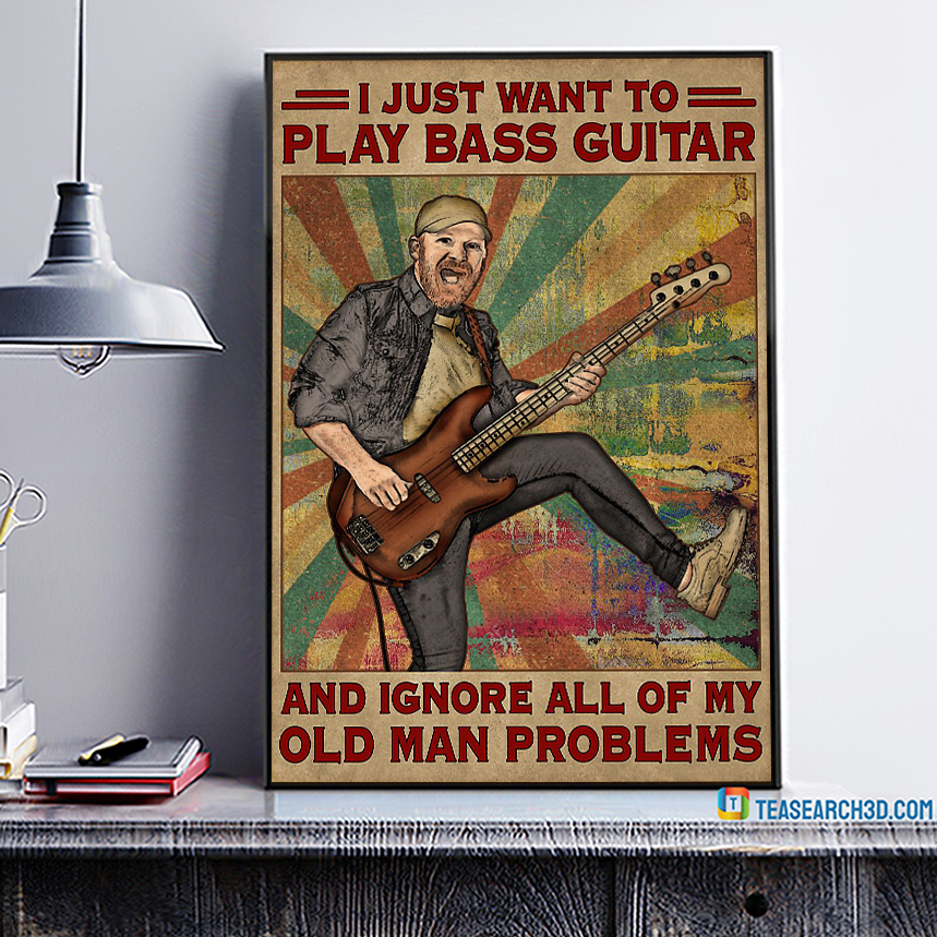 Old man problems I just want to play bass guitar poster A1