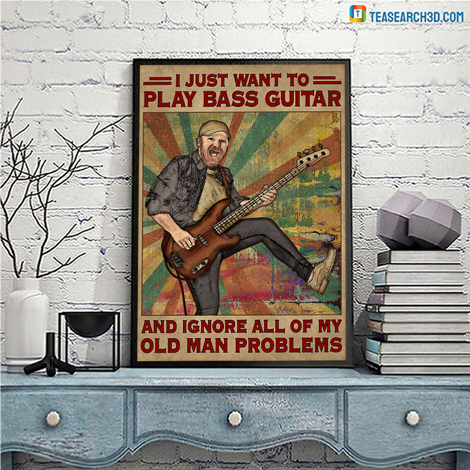 Old man problems I just want to play bass guitar poster A3