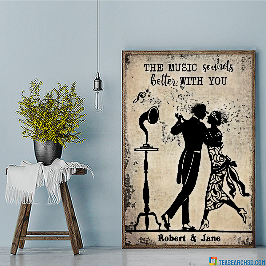 Personalized custom name the music sounds better with you poster A1