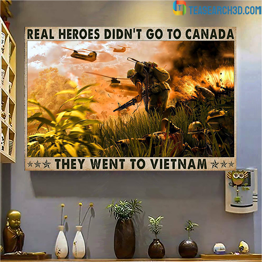 Real heroes didn't go to canada they went to Vietnam poster A1