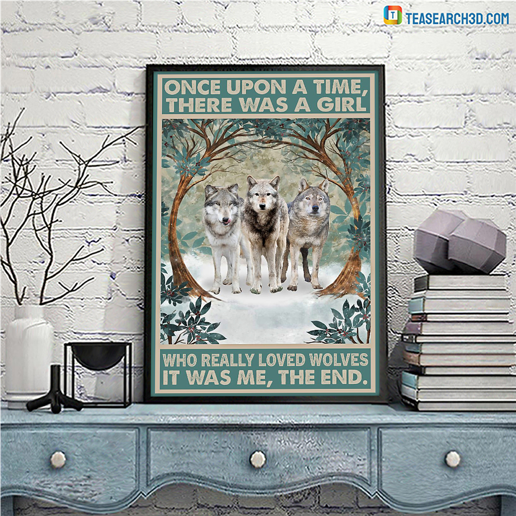 Wolve once upon a time there was a girl who really loved wolves poster A1