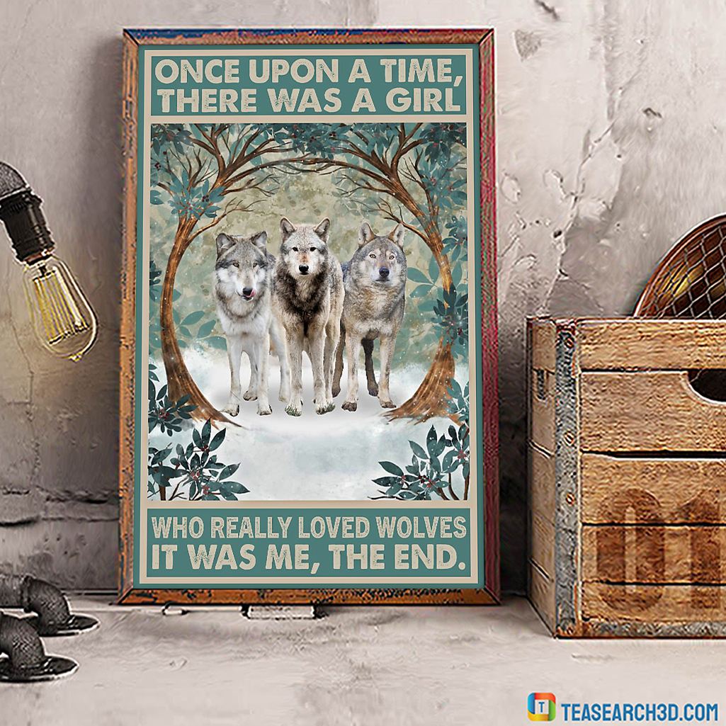 Wolve once upon a time there was a girl who really loved wolves poster A2