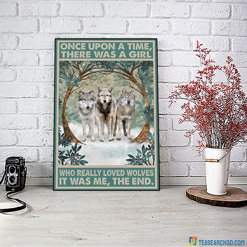 Wolve once upon a time there was a girl who really loved wolves poster A3