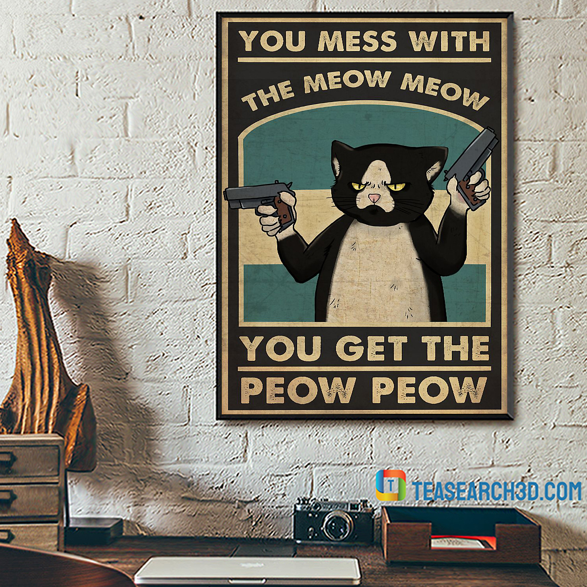 You mess with the meow meow you get the peow peow poster A1