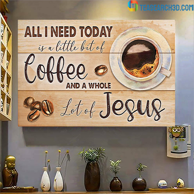 All I need today is a little bit of coffee and a whole lot of jesus poster A3