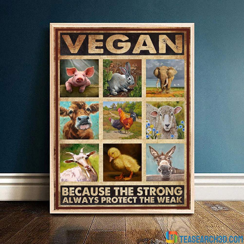 Animals vegan because the strong always protect the weak poster
