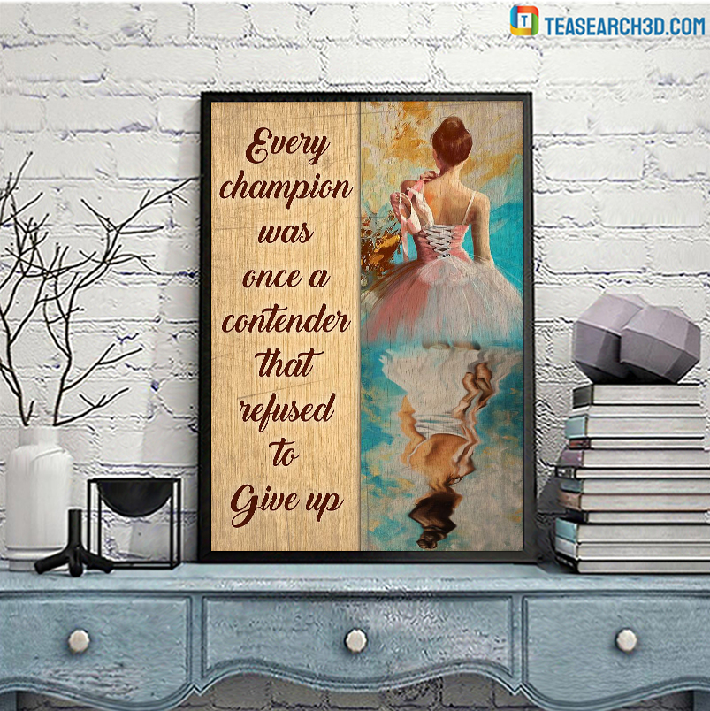 Ballet Dancer every champion was once a contender poster A3