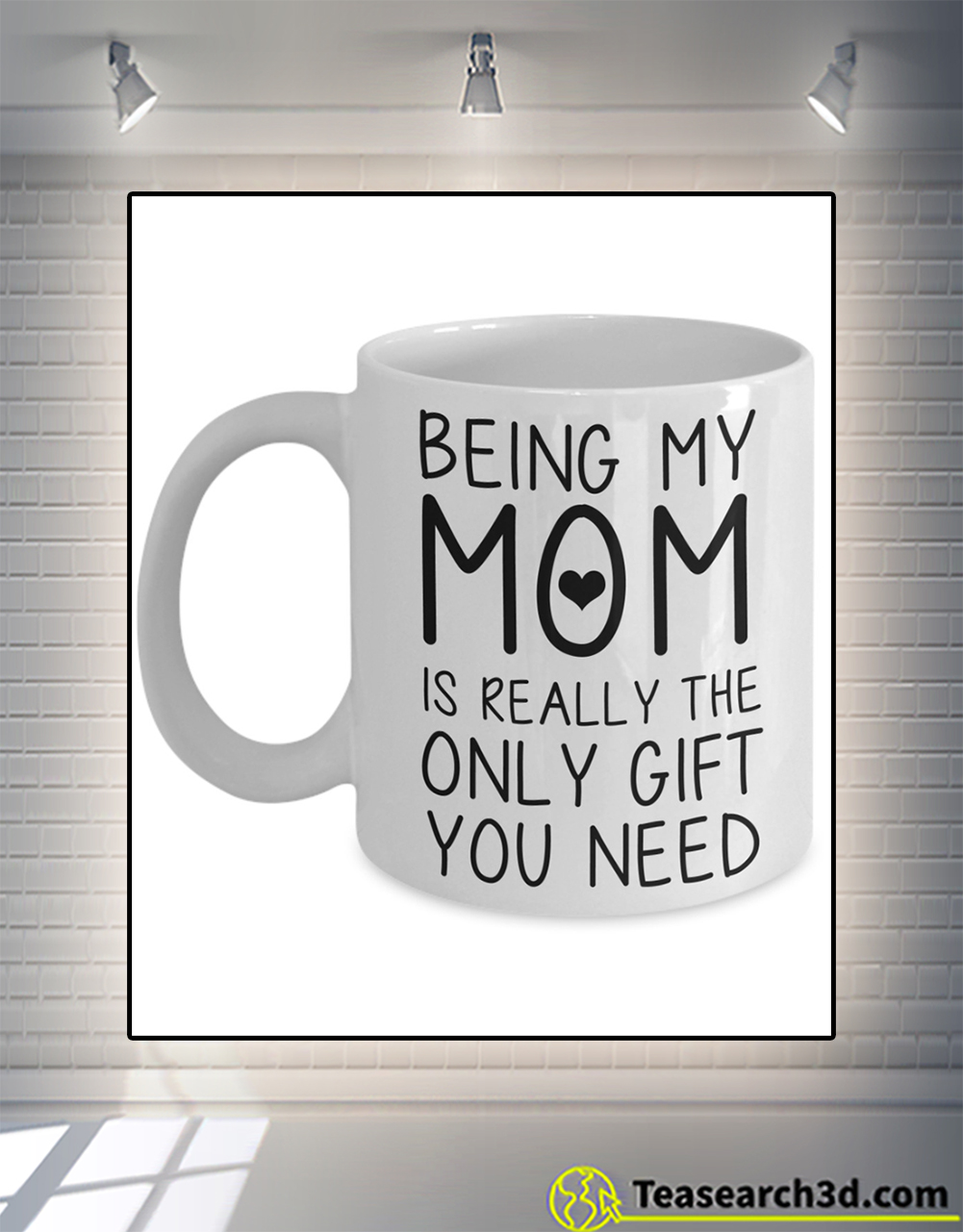 Being my mom is really the only gift you need mug
