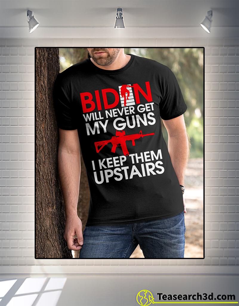Biden Will Never Get My Guns I Keep Them Upstairs Shirt 2