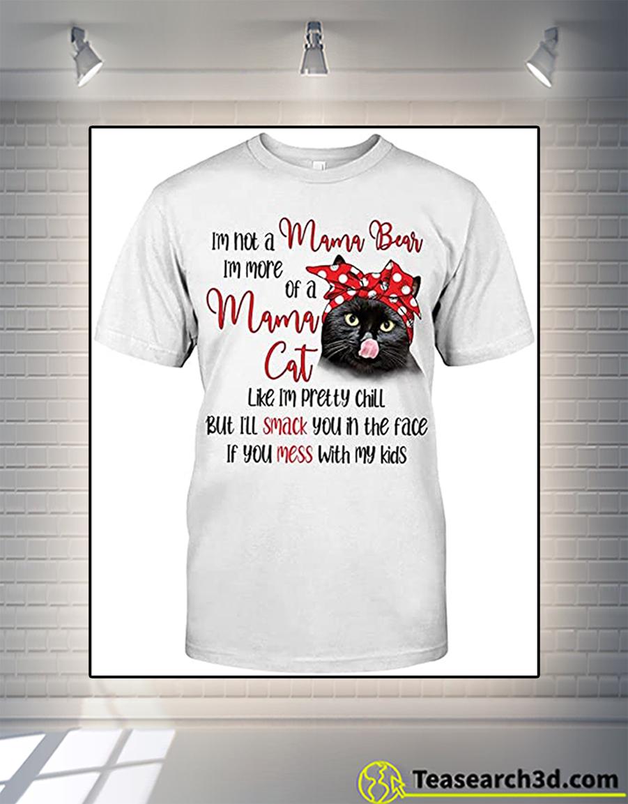 Black Cat I'm Not A Mama Bear I'm More Of A Mama Cat Shirt 2