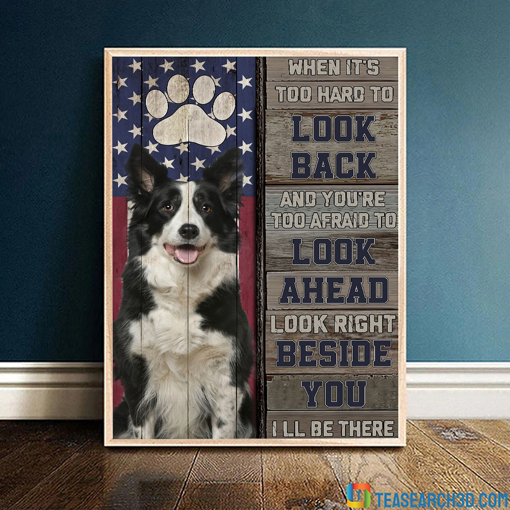 Border collie I'm right beside you when it's too hard to look back poster