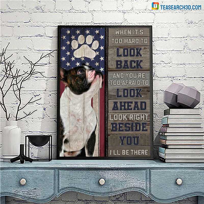 Boston terrier I'm right beside you when it's too hard to look back poster A3